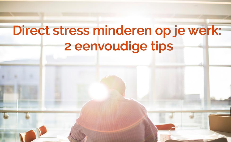 Direct-stress-minderen-op-het-werk-2-tips