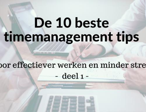 De 10 beste timemanagement tips: effectiever werken en minder stress. Deel 1.