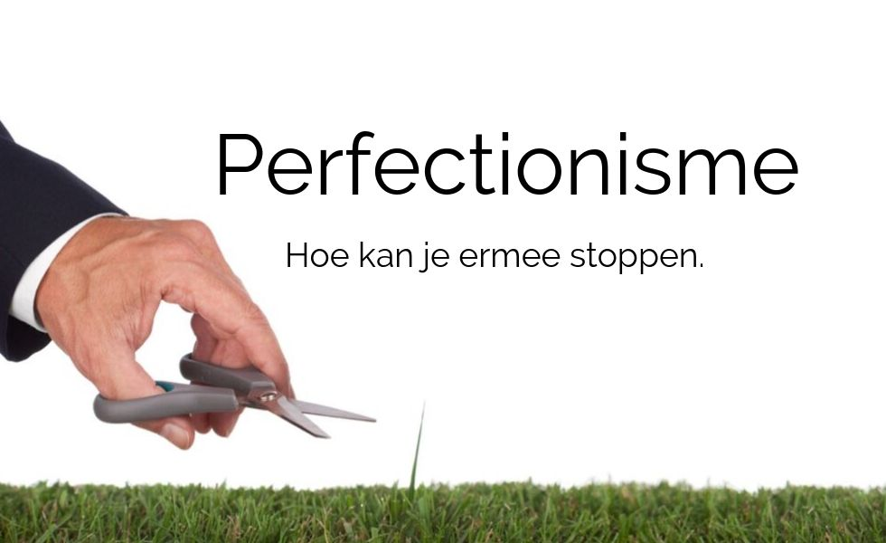 Perfectionisme. Hoe kan je ermee stoppen